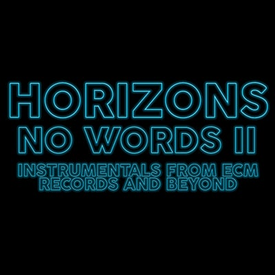 HORIZONS #231 NO WORDS II: more instrumentals from ECM records and beyond