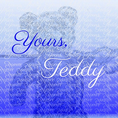 Yours, Teddy