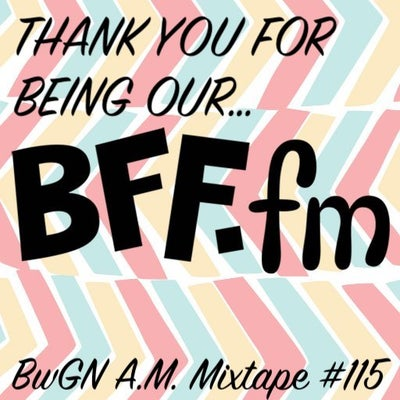 BwGN AM Mixtape #115 – The one to thank you for being a friend