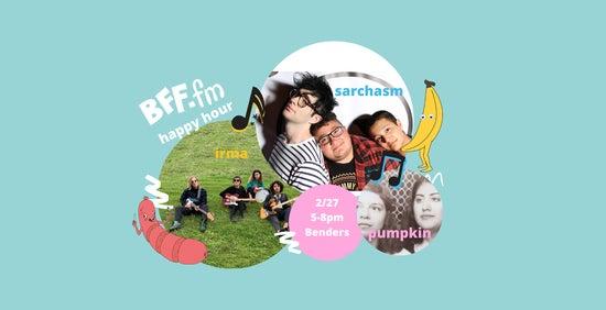 BFF.fm x Noise Pop Happy Hour: Sarcasm // Irma // Pumpkin
