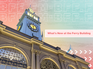 Reasons to Visit the Ferry Building in 2021