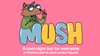 Get Ready to MUSH!