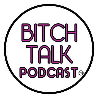 Bitch Talk Podcast