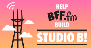 FINAL HOURS! Back the BFF.fm Kickstarter Now! ENDS 6/26 at Noon