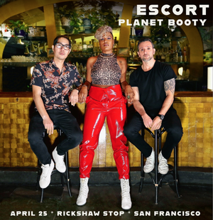 Escort with Planet Booty at Rickshaw Stop 04.25