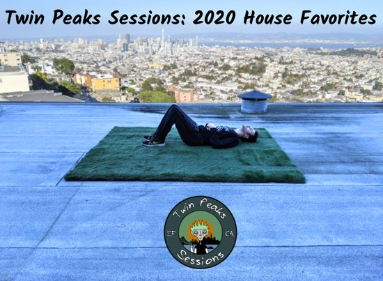 Twin Peaks Sessions: 2020 House Favorites