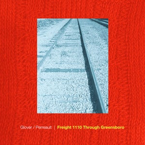 Heavy Rotation: Glover/Perreault - Freight 1110 Through Greensboro