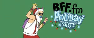 Buy your tickets to the BFF.fm Holiday Party today!