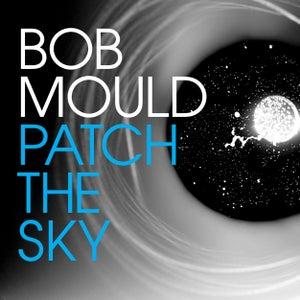 Heavy Rotation: Bob Mould - Patch the Sky