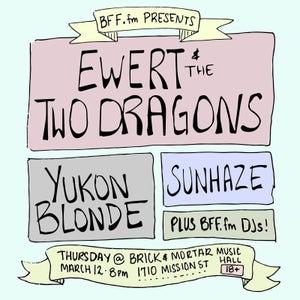 BFF.fm Presents: Ewert and The Two Dragons w/ Yukon Blonde & Sunhaze