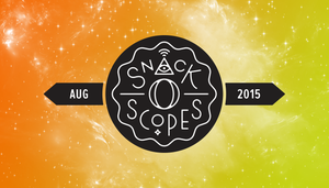 Your August 2015 Snack-o-Scopes Have Arrived!