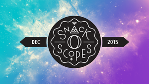 Your Last Snack-o-Scopes of 2015!