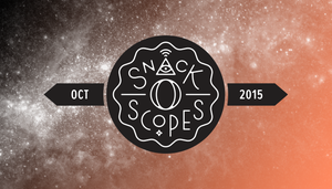 Better Late Than Never: Your October Snack-o-Scopes
